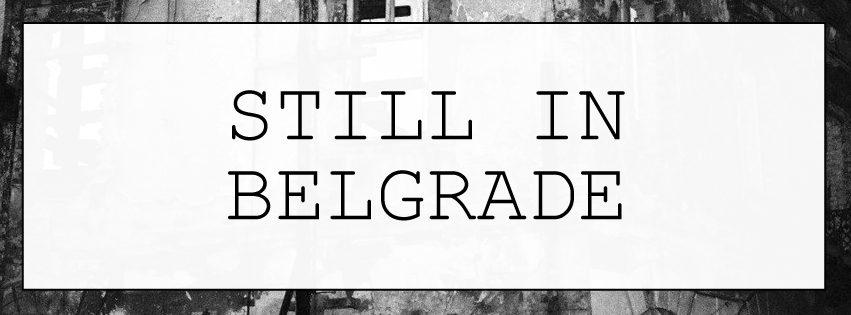 still in Belgrade